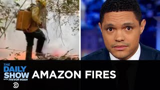 Fires Ravage the Amazon | The Daily Show