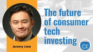 S5E2-Jeremy Liew: The future of consumer tech investing