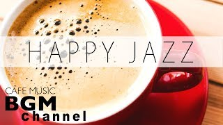 Happy Jazz & Bossa Nova Music - Happy Cafe Music For Study, Work - Background Jazz Music