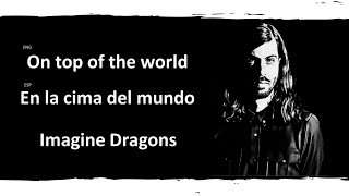On Top Of The World Imagine Dragons Lyrics Letra Español English Sub