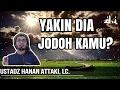 Yakin Dia Jodoh Kamu? | Ustadz Hanan Attaki, LC
