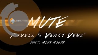 Pavell & Venci Venc' ft. Alex Mouth - Mute