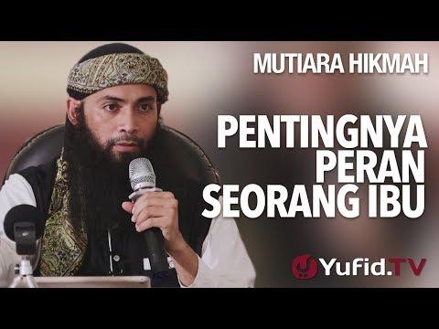 Pentingnya Peran Seorang Ibu - Ustadz Syafiq Riza Basalamah, MA.