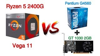Ryzen 5 2400G Vega 11 vs Intel Pentium G4560 + Nvidia GT 1030 2GB Gaming