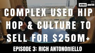 Complex is Hip Hop, Sneakers & Culture & Sold for $250m+ | ft. Rich Antoniello