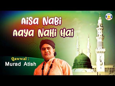 AISA NABI AAYA NAHIN HAI   QAWWAL MURAD AATISH   BEST QAWWALI 2016
