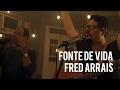 Fonte de Vida - Fred Arrais e Adhemar de Campos