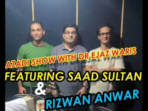 AZADI SHOW WITH DR EJAZ WARIS FEATURING SAAD SULTAN & RIZWAN...