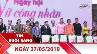 Tin Buổi Sáng - Ngày 27/05/2019 - Tin Tức Mới Nhất