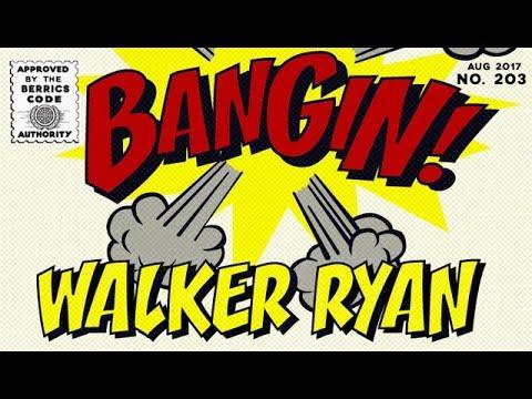 Walker Ryan - Bangin!