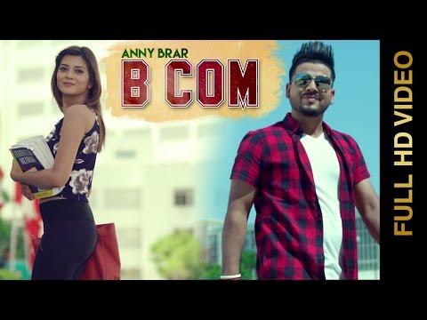 B COM (Full Video) | ANNY BRAR | Latest Punjabi Video Song 2016