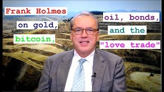 Frank Holmes on gold, bitcoin, oil, bonds, & the