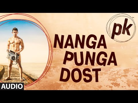 'nanga Punga Dost' Full Audio Song | Pk | Aamir Khan | Anushka Sharma | T-series video