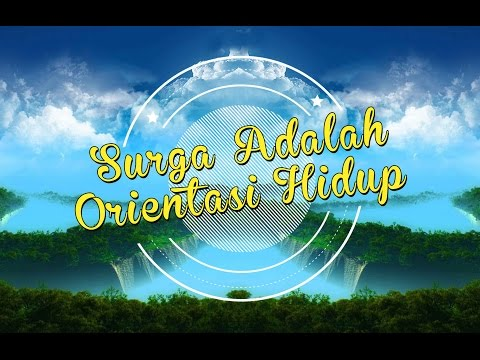 Surga Adalah Orientasi Hidup - Ustadz Maududi Abdullah.Lc