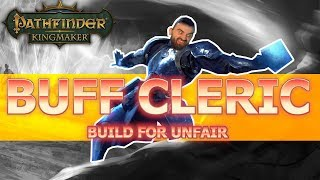 Buffing Cleric Build Guide for Pathfinder Kingmaker Unfair Difficulty