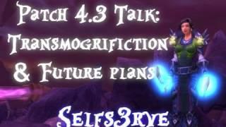 Ω WoW Cataclysm Patch 4.3: My Transmogrification Set, Old Sets Return, and Future Plans!