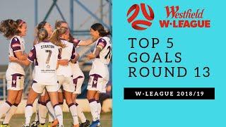 Top 5 Goals - Round 13 - W-League 2018/19