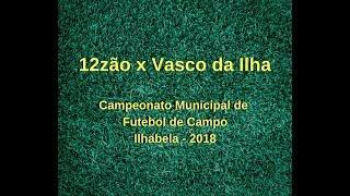 12zo x Vasco da Ilha: Campeonato Municipal de Futebol de Campo Ilhabela 2018