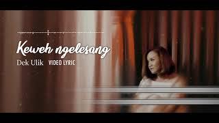 Download lagu Dek Ulik - Keweh Ngelesang (LIRIK)