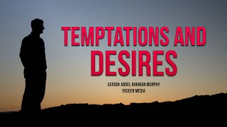 Temptations And Desires – Abdel Rahman Murphy – Yaseen Media