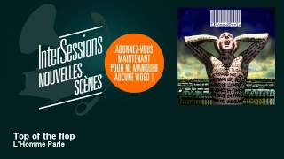 L'Homme Parle - Top of the flop - InterSessions