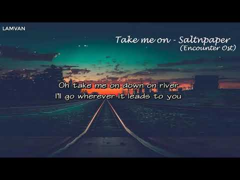 [LYRIC]  Take Me On (Encounter Ost) - Saltnpaper (솔튼퍼이퍼)