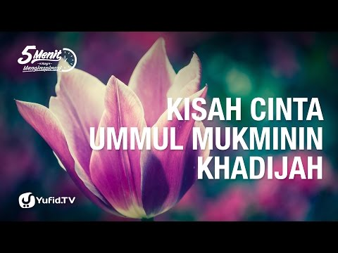 5 Menit yang Menginspirasi: Kisah Cinta Ummul Mukminin Khadijah
