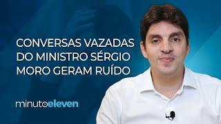 Conversas vazadas do ministro Sérgio Moro geram ruído | Minuto Eleven 10/06