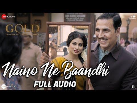 Naino Ne Baandhi - Full Audio   Gold   Akshay Kumar   Mouni Roy   Arko   Yasser Desai