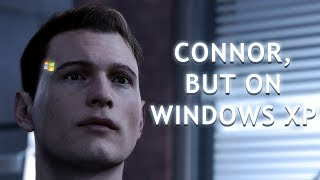 Detroit: Become Human, But Connor Runs On Windows XP.