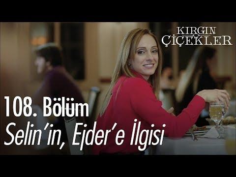 Selin'in, Ejder'e ilgisi - Kırgın Çiçekler 108. Bölüm