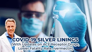 COVID-19 Silver Linings (With Updates on ACE Receptor Drugs, Lower Fatality Rate, Ivermectin)