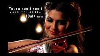 download lagu Yara Seeli Seeli - Cover By Aakriti Mehra gratis