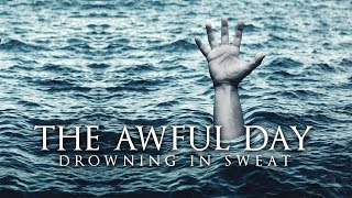 The Awful Day – Drowning In Sweat (Powerful Reminder)