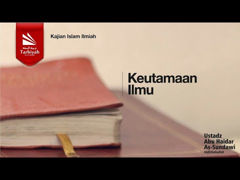 Keutamaan Ilmu | Ustadz Abu Haidar As-Sundawy