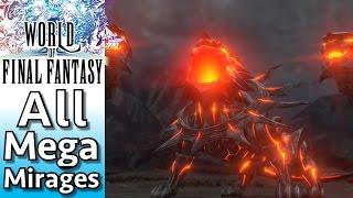 World of Final Fantasy - All Mega Mirages
