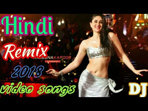 Hindi remix video songs 2018 !! DJ hit Hindi video songs !! new dj songs....