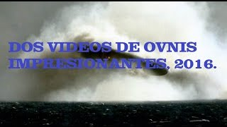 ufo, ovni, INSÓLITOS DOS VIDEOS DE OVNIS AUGUST,2016.