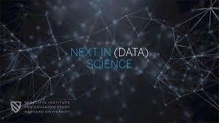 Next in (Data) Science   Part 1   Radcliffe Institute