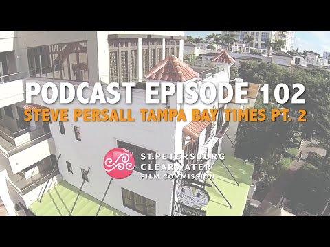 St. Pete Clearwater Film Commission Podcast 2, Part 2 with Steve Persall of the Tampa Bay Times