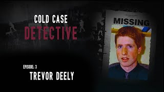 The Mysterious Disappearance of Trevor Deely and the Men in the Shadows...