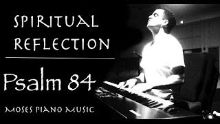 Worship Music - Psalm 84 | Spiritual Reflection | Piano Instrumental | Healing | Musica para orar