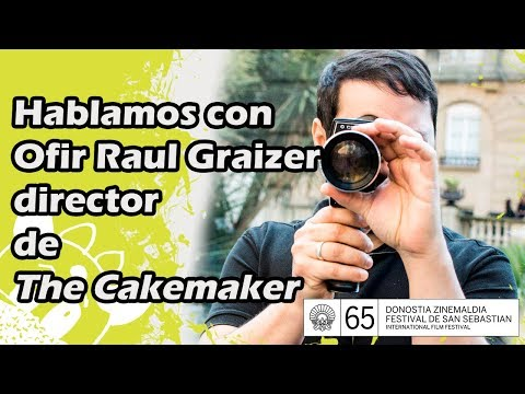 Hablamos Con Ofir Raul Graizer Director De The Cakemaker
