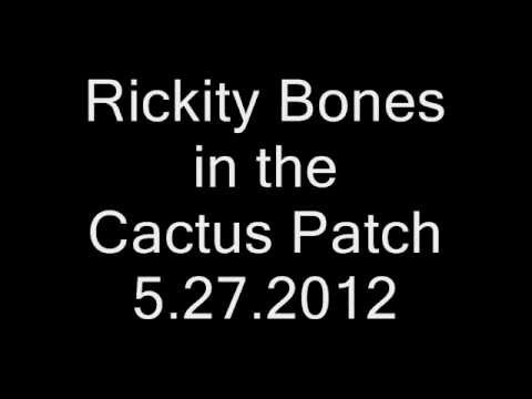 Rickity Bones in the Cactus Patch - CB Channel 17  5.27.2012
