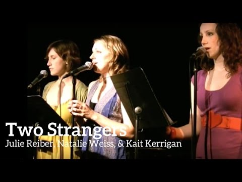Two Strangers - Julie Reiber, Natalie Weiss, Kait Kerrigan