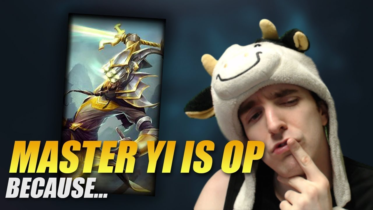 PEOPLE THINK MASTER YI IS OP, BECAUSE... - Cowsep