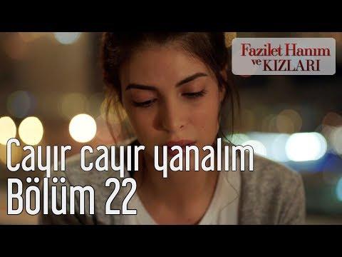 Fazilet Hanım ve Kızları 22. Bölüm - Cayır Cayır Yanalım