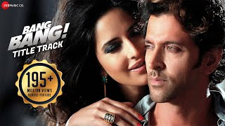 Bang Bang Title Track - Full Video | BANG BANG! | Hrithik Roshan & Katrina Kaif | HD