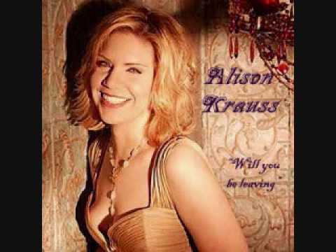 Will You Be Leaving -- Alison Krauss