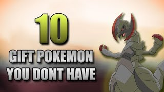 10 GIFT POKEMON YOU PROBABLY DON'T HAVE